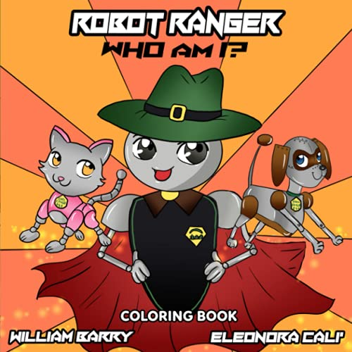 Compare Textbook Prices for Robot Ranger, Who Am I? Coloring Book  ISBN 9781737336723 by Barry, William,Calie, Eleonora,Bot, Maria