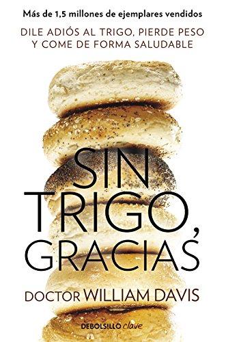 Sin trigo, gracias: Dile adiós al trigo, pierde peso y come de forma saludable (Clave)