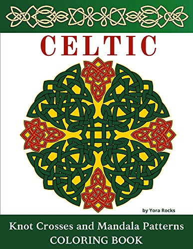 Celtic Knot Crosses and Mandala Patterns Coloring Book: Magical & Inspired Symbols & Designs of Irish & Norse Old Rings, Runes, Knotwork, Art, Braids and More for Stress Relief