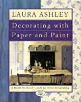 Laura Ashley Decorating With Paper And Paint: A Room-by-Room Guide to Home Decorating