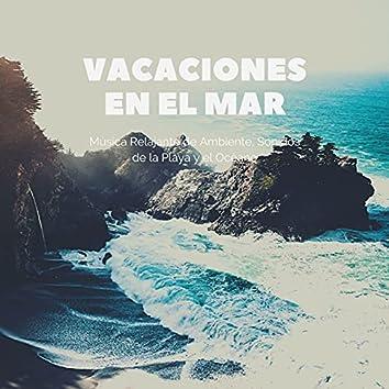 Vacaciones en el Mar: Música Relajante de Ambiente, Sonidos de la Playa y el Océano