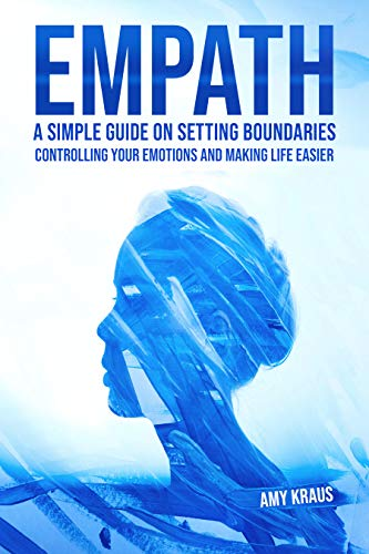 Emраth: A Simple Guide on Setting Boundaries, Controlling Your Emotions, and Making Life Easier