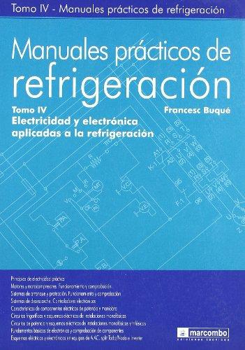 Manuales Prácticos de Refrigeración IV: Electricidad y Electrónica Aplicadas a la Refrigeración:...