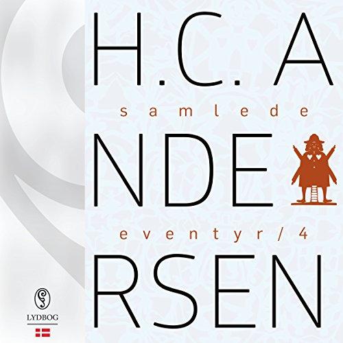 H.C. Andersens samlede eventyr 4 Audiobook By Hans Christian Andersen cover art