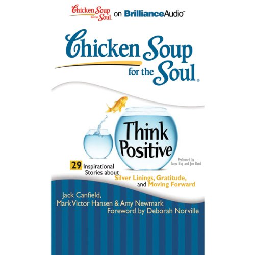Chicken Soup for the Soul: Think Positive - 29 Inspirational Stories About Silver Linings, Gratitude and Moving Forward cover art