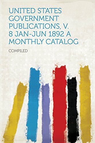 United States Government Publications, v. 8 Jan-Jun 1892 A Monthly Catalog (English Edition)