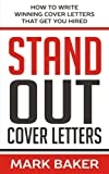 Stand Out Cover Letters: How to Write Winning Cover Letters That Get...