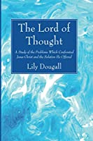 The Lord of Thought: A Study of the Problems Which Confronted Jesus Christ and the Solution He Offered