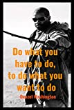 Denzel Washington Quotes: Do what you have to do, to do what you want to do | Denzel Washington Fans Cute Notebook Journal Gift (French Edition)