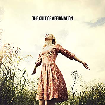 The Cult of Affirmation: Evolution in Thinking, Soul Enlightenment, Well-Being