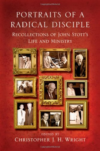 Download Portraits of a Radical Disciple: Recollections of John Stott's Life and Ministry 0830838104