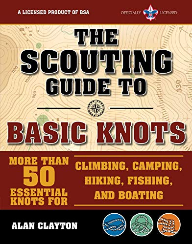 The Scouting Guide to Basic Knots: An Officially-Licensed Book of the Boy Scouts of America: More Than 50 Essential Knots for Climbing, Camping, Hiking, Fishing, and Boating (A BSA Scouting Guide)