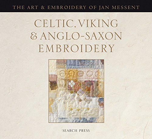 Celtic, Viking & Anglo-Saxon Embroidery: The Art & Embroidery of Jan Messent