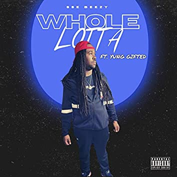 Whole Lotta (feat. Yung Gifted)