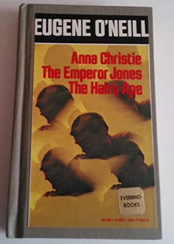 Eugene O'Neill Anna Christie The Emperor Jones The Hairy Ape