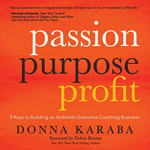 Passion Purpose Profit: 9 Keys to Building an Authentic Executive Coaching Business audiobook cover art