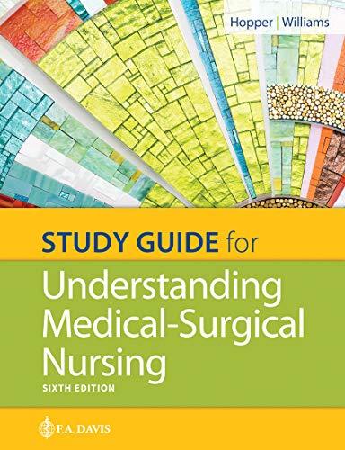 Study Guide for Understanding Medical Surgical Nursing