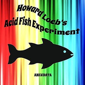 Howard Loeb's Acid Fish Experiment