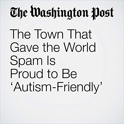The Town That Gave World Spam Is Proud >> The Town That Gave The World Spam Is Proud To Be Autism Friendly
