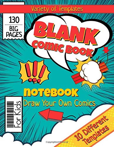 """Blank Comic Book Notebook: Draw Your Own Comics, Variety of Templates For Comic Book Drawing - A Large 8.5"""" x 11"""" Sketchbook for Kids and Adults to Unleash Creativity (130 Pages)"""