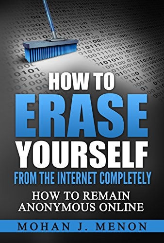 How to Erase Yourself from the Internet Completely: How to Remain Anonymous Online