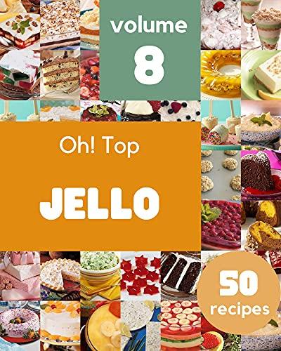 Oh! Top 50 Jello Recipes Volume