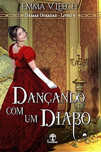 Dançando com um Diabo (Damas Ousadas Livro 6)