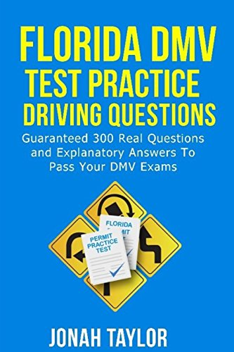 Compare Textbook Prices for Florida Dmv Test Practice Driving Questions: Guaranteed 305 Questions and Explanatory Answers To Pass Your Florida DMV License Permit Test  ISBN 9781720468240 by Taylor, Jonah