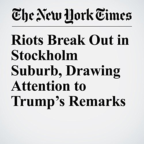 Riots Break Out in Stockholm Suburb, Drawing Attention to Trump's Remarks copertina