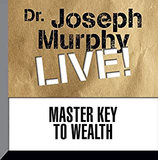 The Master Key to Wealth     Dr. Joseph Murphy LIVE!              By:                                                                                                                                 Dr. Joseph Murphy                               Narrated by:                                                                                                                                 Dr. Joseph Murphy                      Length: 1 hr and 1 min     7 ratings     Overall 4.7