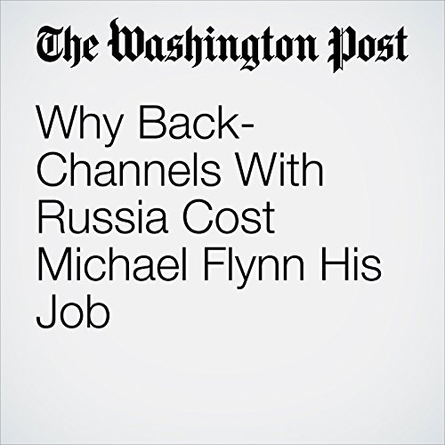 Why Back-Channels With Russia Cost Michael Flynn His Job audiobook cover art