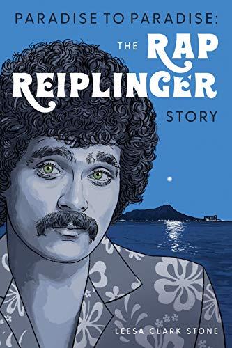 Paradise to Paradise: The Rap Reiplinger Story