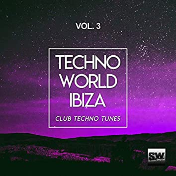 Techno World Ibiza, Vol. 3 (Club Techno Tunes)