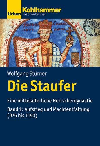Die Staufer: Eine mittelalterliche Herrscherdynastie - Bd. 1: Aufstieg und Machtentfaltung (975 bis 1190) (Urban-Taschenbücher)