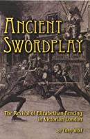 Ancient Swordplay: The Revival of Elizabethan Fencing in Victorian London