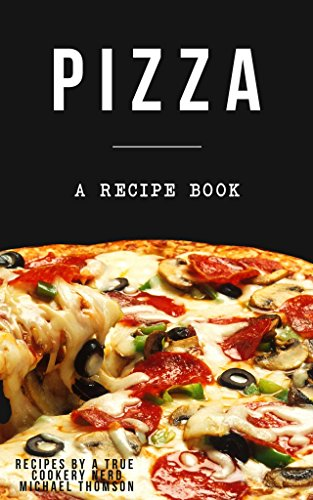 Pizza: A cookbook filled with recipes perfect bread, sauce and toppings: A cookbook full of delicious pizza recipes (English Edition)