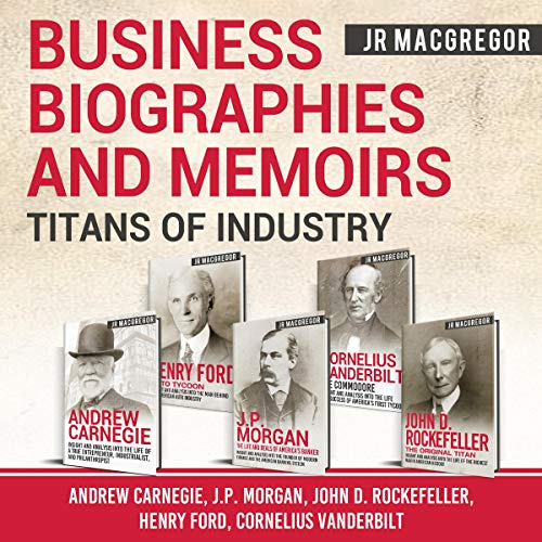 Business Biographies and Memoirs - Titans of Industry: Andrew Carnegie, J.P. Morgan, John D. Rockefeller, Henry Ford, Cornelius Vanderbilt audiobook cover art