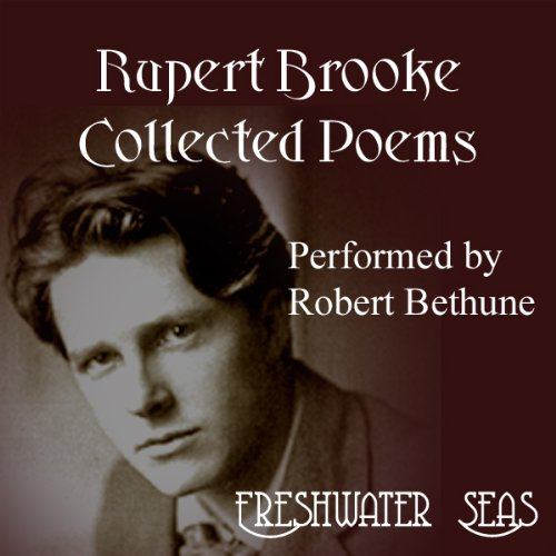 Rupert Brooke     Collected Poems              By:                                                                                                                                 Rupert Brooke                               Narrated by:                                                                                                                                 Robert Bethune                      Length: 2 hrs and 44 mins     3 ratings     Overall 3.7
