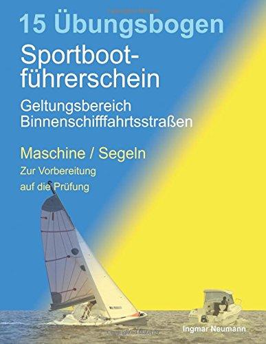 Übungsbogen Sportbootführerschein mit dem Geltungsbereich Binnenschifffahrtsstraßen: Fragebogen für den Sportbootführerschein Binnen unter Maschine und Segel zur Vorbereitung auf die Prüfung