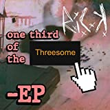 R.I.Ck's One Third of the Threesome [Explicit]