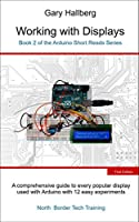 Working with Displays: Book 2 of the Arduino Short Reads Series Front Cover