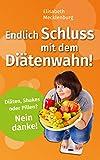 Endlich Schluss mit dem Diätenwahn!: Ihr Wohlfühlgewicht erreichen und dauerhaft behalten!