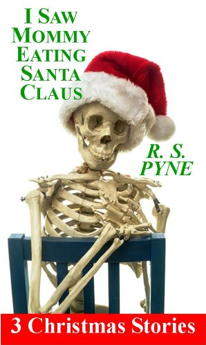 I saw Mommy Eating Santa Claus - 3 short stories (Christmas Horror Shorts Book 1)