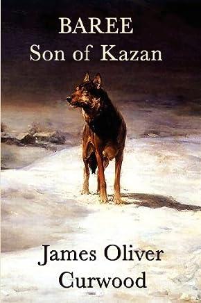 Baree, Son of Kazan by James Oliver Curwood (December 20,2011)