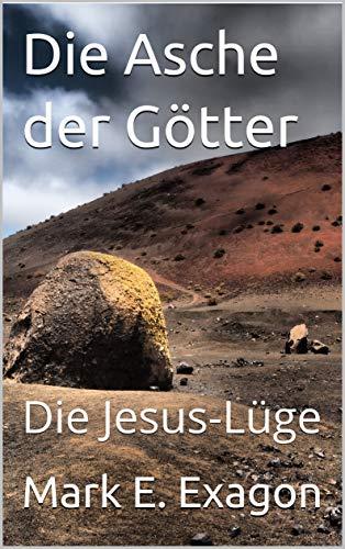 Die Asche der Götter: Die Jesus-Lüge