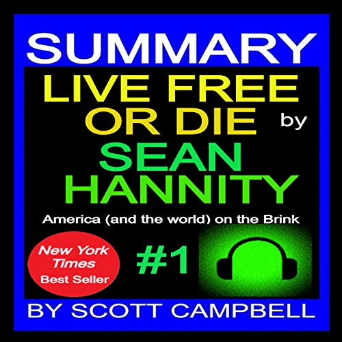 Summary of Live Free or Die: Sean Hannity Audiobook By Scott Campbell cover art