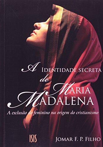 A Identidade Secreta de Maria Madalena