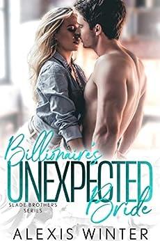 Billionaire's Unexpected Bride (Slade Brothers Book 1) by [Alexis Winter, Michele Davine]