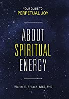 About Spiritual Energy: Your Guide to Perpetual Joy