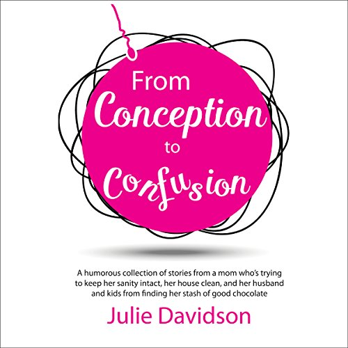 From Conception to Confusion audiobook cover art